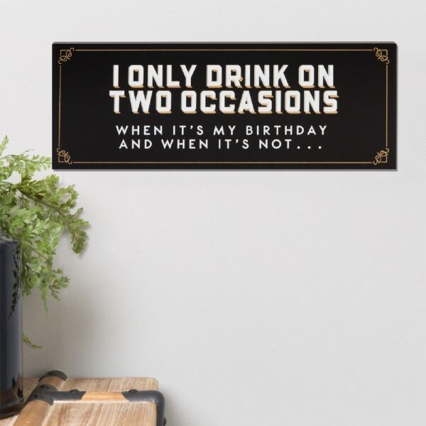 Tekstbord - I only drink on two occasions